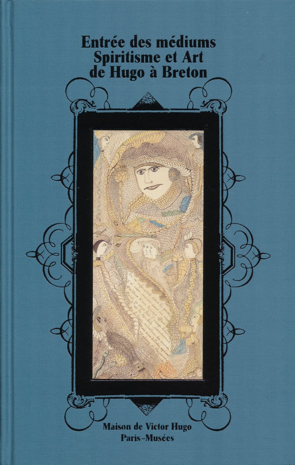 Entrée des médiums, spiritisme et art de Hugo à Breton - © christian berst — art brut