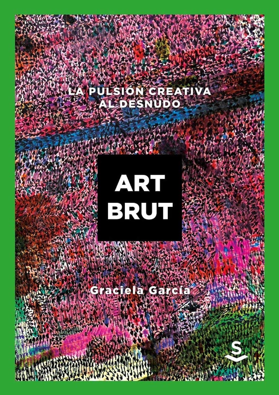ART BRUT. La pulsión creativa al desnudo - © christian berst — art brut