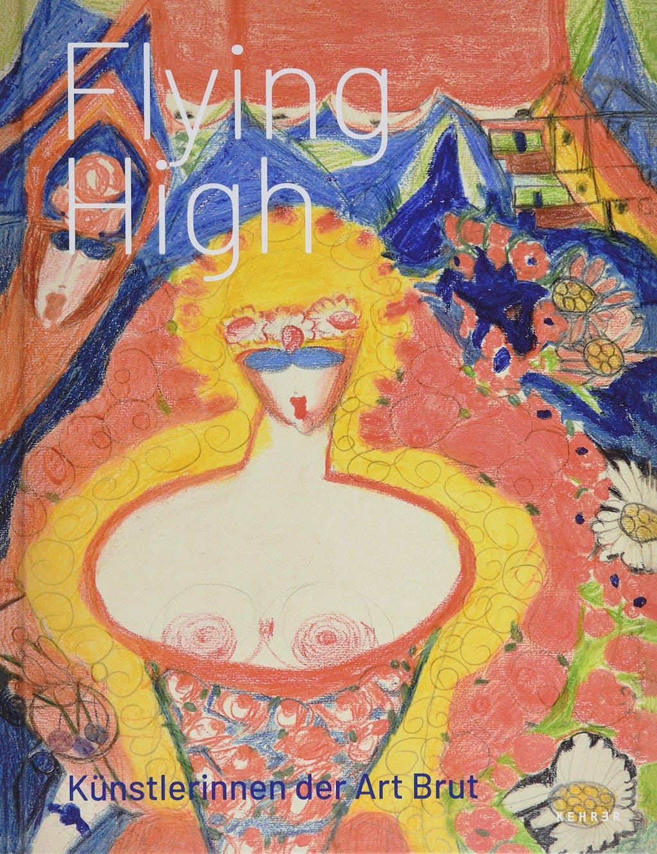 Flying High: Künstlerinnen der Art Brut - © christian berst — art brut
